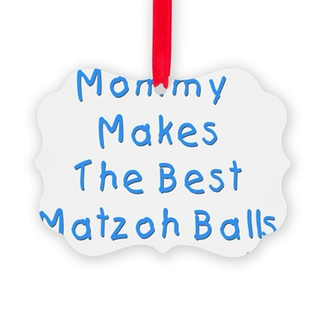 Mommy Makes The Best Matzoh Balls Picture Ornament