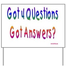 Got 4 Questions Yard Sign