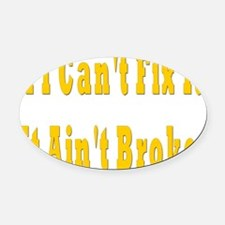 Cant fix it broke Oval Car Magnet