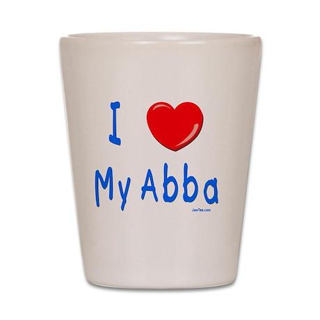i love my abba Shot Glass