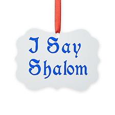 I Say Shalom Ornament
