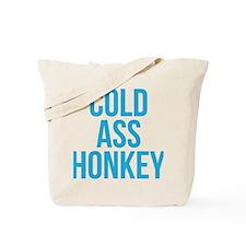 Cold Ass Honkey Tote Bag