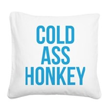 Cold Ass Honkey Square Canvas Pillow