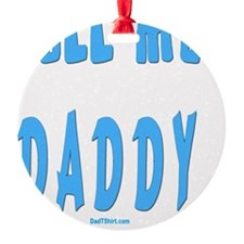 cALL ME DADDY FLAT Ornament