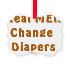 Real Men Change Diapers flat Ornament