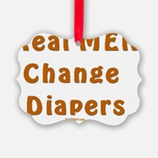 Real Men Change Diapers flat Ornament