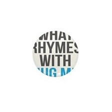 What Rhymes With Hug Me Mini Button
