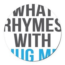 What Rhymes With Hug Me Round Car Magnet
