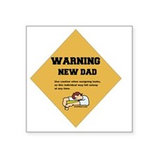 "Warning New Dad 2 flat Square Sticker 3"" x 3"""