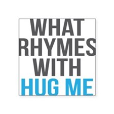 "What Rhymes With Hug Me Square Sticker 3"" x 3"""