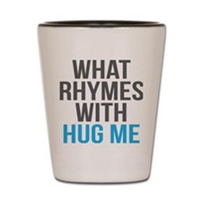 What Rhymes With Hug Me Shot Glass