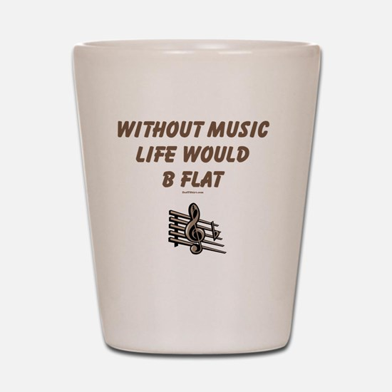 Without Music Lifes Flat Shot Glass