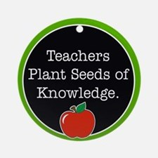 Teachers plant seeds Ornament (Round)