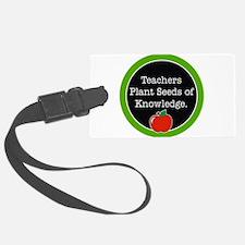 Teachers plant seeds Luggage Tag