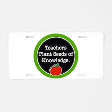 Teachers plant seeds Aluminum License Plate