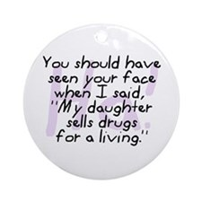 Daughter Sells Drugs Ornament (Round)