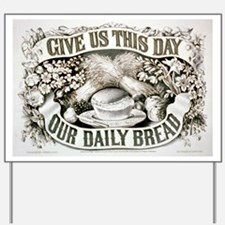 Give us this day our daily bread - 1872 Yard Sign