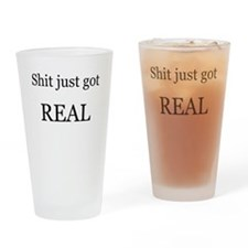 Shit Just Got Rea Drinking Glass