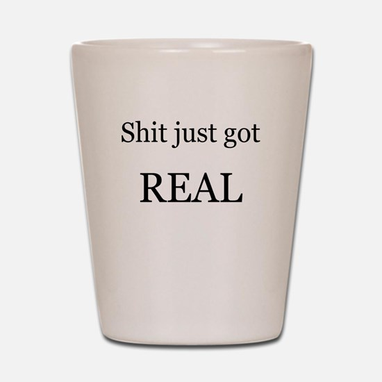 Shit Just Got Rea Shot Glass