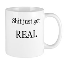 Shit Just Got Rea Mug
