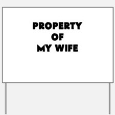 property of my wife Yard Sign