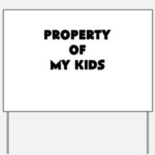 property of my kids Yard Sign