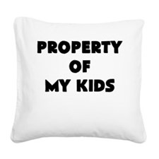 property of my kids Square Canvas Pillow