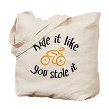 Ride it like you stole it Tote Bag