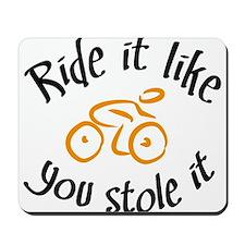 Ride it like you stole it Mousepad