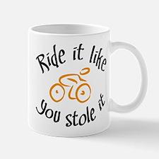 Ride it like you stole it Mug