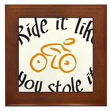 Ride it like you stole it Framed Tile