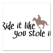 "Ride it like you stole it Square Car Magnet 3"" x 3"