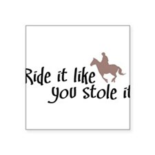 Ride it like you stole it Sticker