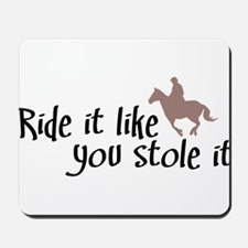 Ride it like you stole it Mousepad