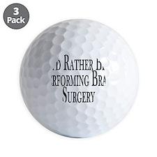 Rather Perform Brain Surgery Golf Ball