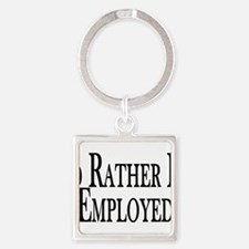 Rather Be Employed Square Keychain