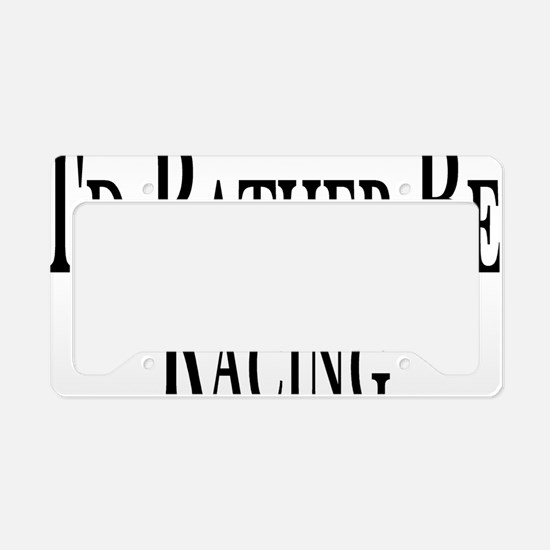 Rather Be Racing License Plate Holder
