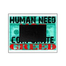 humanneednotcorporategreed Picture Frame