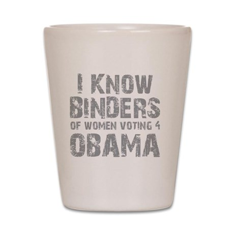 I Know Binders Of Women Voting For Obam Shot Glass