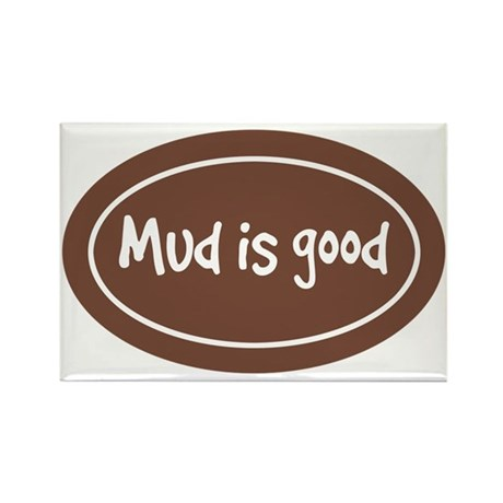 mud is good Rectangle Magnet
