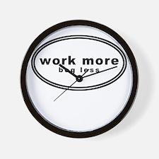 work more beg less shirt Wall Clock