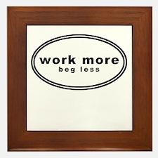 work more beg less shirt Framed Tile