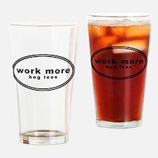 work more beg less shirt Drinking Glass