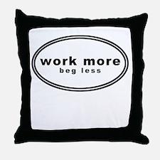 work more beg less shirt Throw Pillow