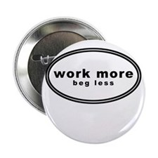 "work more beg less shirt 2.25"" Button"