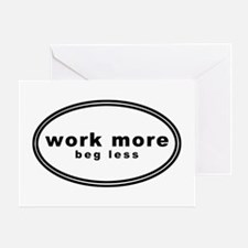 work more beg less3 Greeting Card