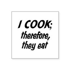 "I Cook; They Eat Square Sticker 3"" x 3"""