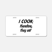 I Cook; They Eat Aluminum License Plate