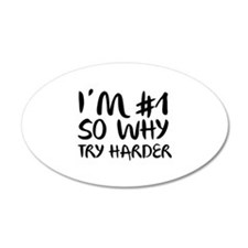 I'm Number 1 So Why Try Harder 22x14 Oval Wall Pee