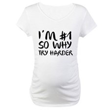 I'm Number 1 So Why Try Harder Shirt